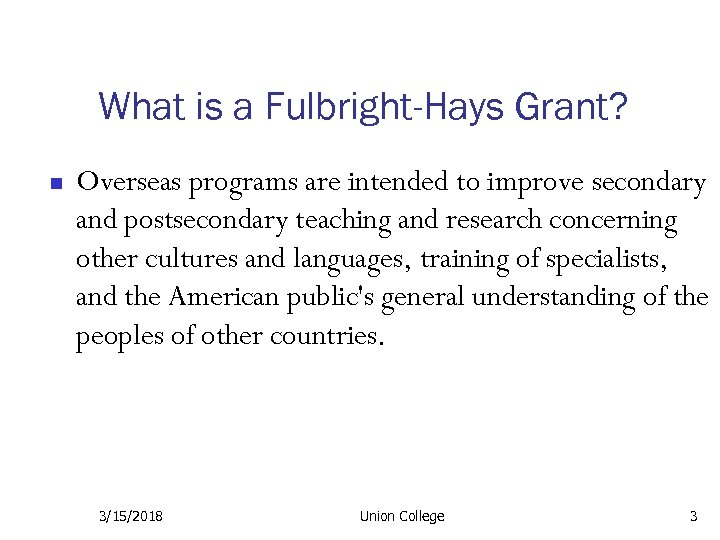 What is a Fulbright-Hays Grant? n Overseas programs are intended to improve secondary and