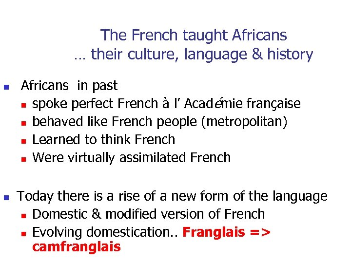 The French taught Africans … their culture, language & history n n Africans in