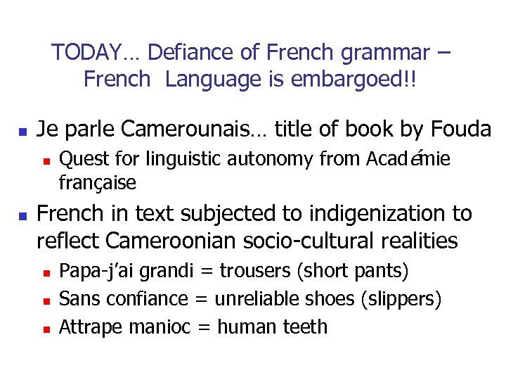 TODAY… Defiance of French grammar – French Language is embargoed!! n Je parle Camerounais…