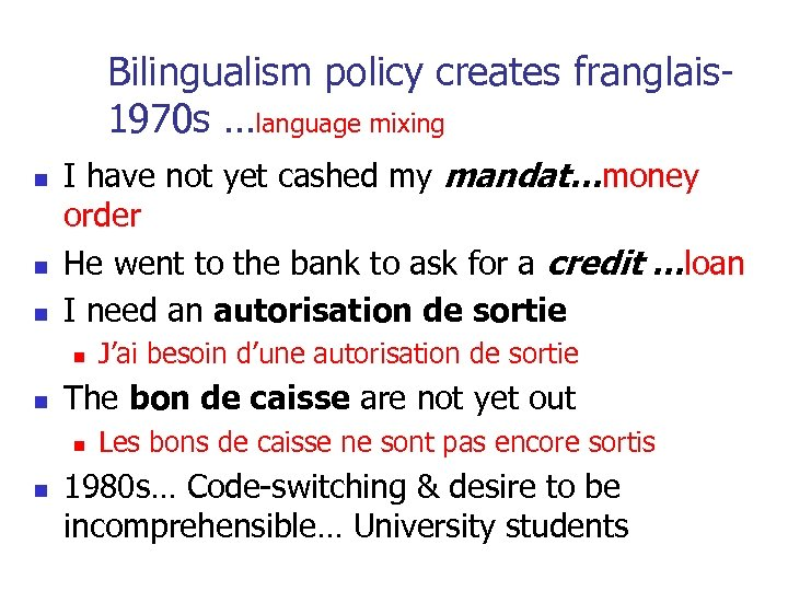 Bilingualism policy creates franglais 1970 s …language mixing n n n I have not