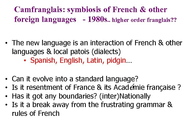Camfranglais: symbiosis of French & other foreign languages - 1980 s. . higher order