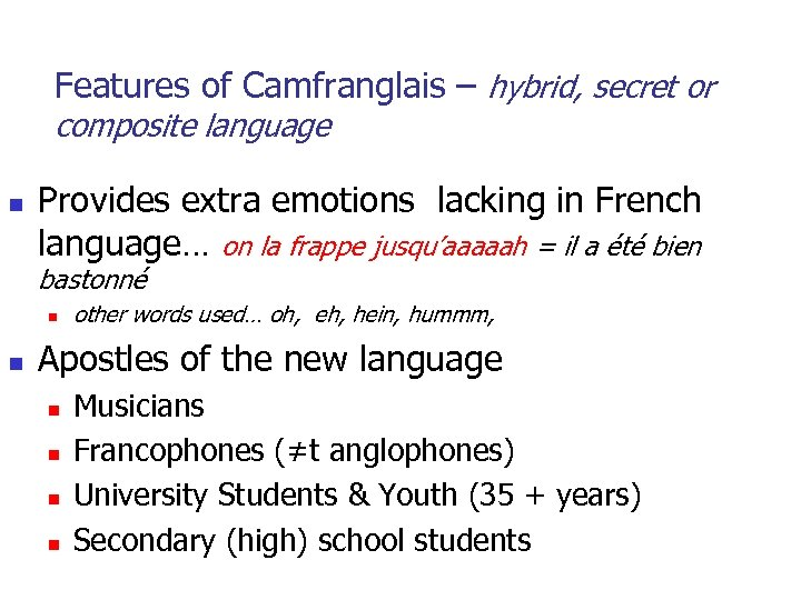Features of Camfranglais – hybrid, secret or composite language n Provides extra emotions lacking