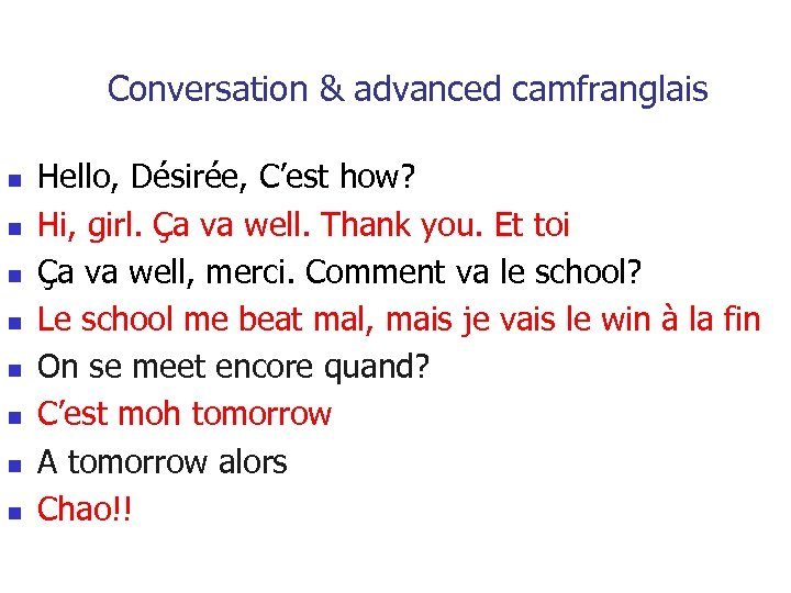 Conversation & advanced camfranglais n n n n Hello, Désirée, C'est how? Hi, girl.