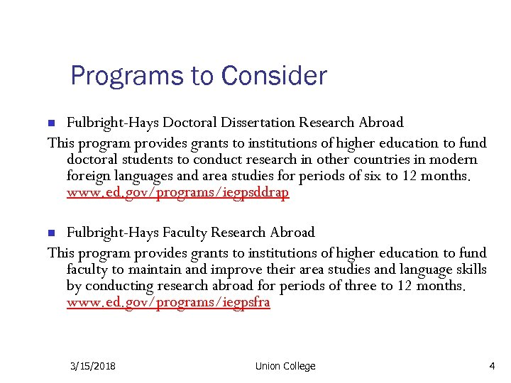 Programs to Consider Fulbright-Hays Doctoral Dissertation Research Abroad This program provides grants to institutions