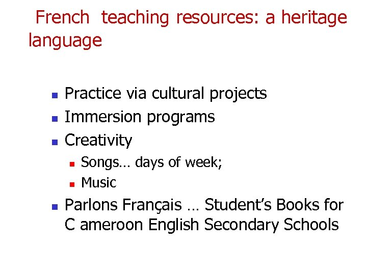 French teaching resources: a heritage language n n n Practice via cultural projects