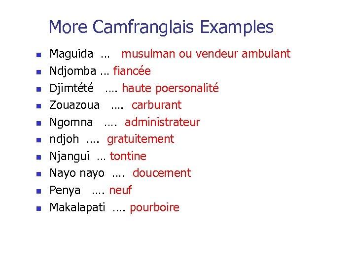 More Camfranglais Examples n n n n n Maguida … musulman ou vendeur ambulant