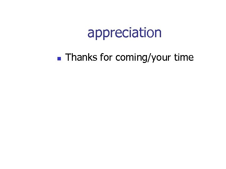 appreciation n Thanks for coming/your time