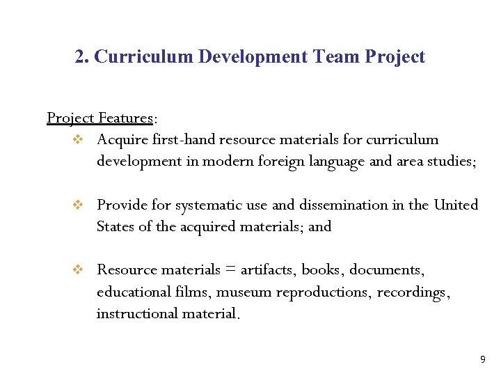 2. Curriculum Development Team Project Features: v Acquire first-hand resource materials for curriculum development
