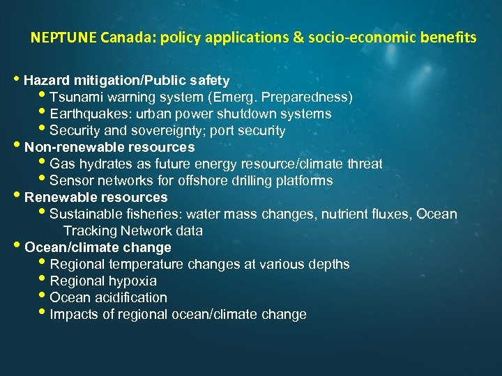 NEPTUNE Canada: policy applications & socio-economic benefits • Hazard mitigation/Public safety • Tsunami warning