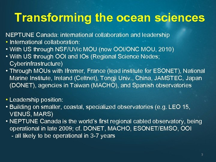 Transforming the ocean sciences NEPTUNE Canada: international collaboration and leadership • International collaboration: •