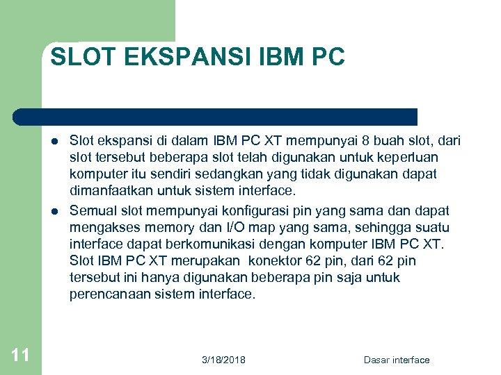 SLOT EKSPANSI IBM PC l l 11 Slot ekspansi di dalam IBM PC XT