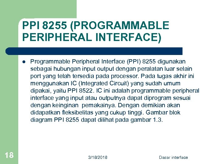 PPI 8255 (PROGRAMMABLE PERIPHERAL INTERFACE) l 18 Programmable Peripheral Interface (PPI) 8255 digunakan sebagai