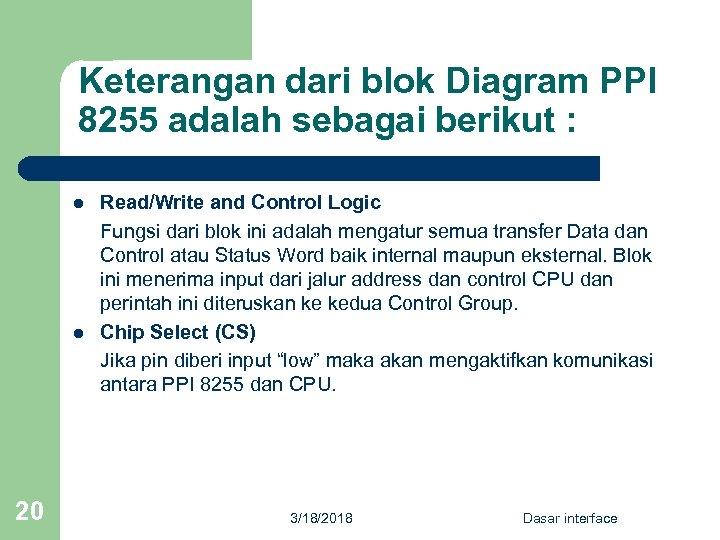 Keterangan dari blok Diagram PPI 8255 adalah sebagai berikut : l l 20 Read/Write