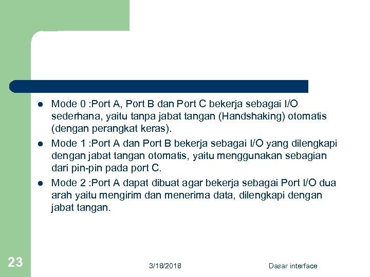 l l l 23 Mode 0 : Port A, Port B dan Port C