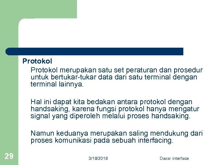 Protokol merupakan satu set peraturan dan prosedur untuk bertukar-tukar data dari satu terminal dengan