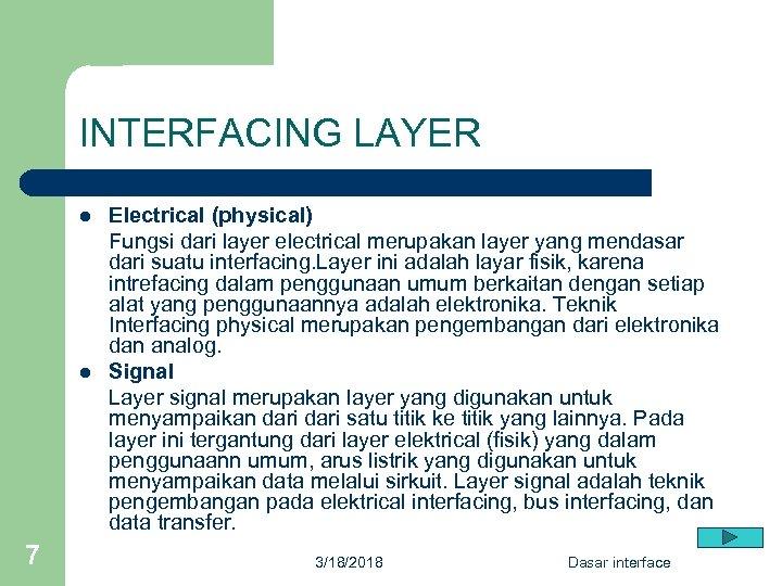 INTERFACING LAYER l l 7 Electrical (physical) Fungsi dari layer electrical merupakan layer yang