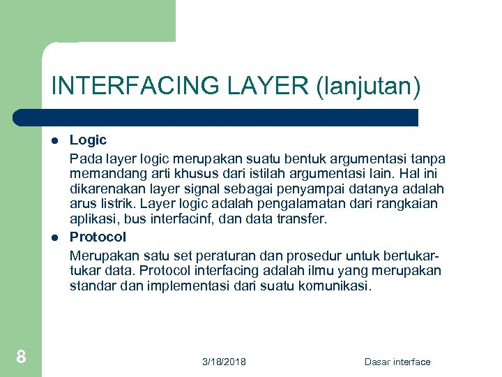 INTERFACING LAYER (lanjutan) l l 8 Logic Pada layer logic merupakan suatu bentuk argumentasi