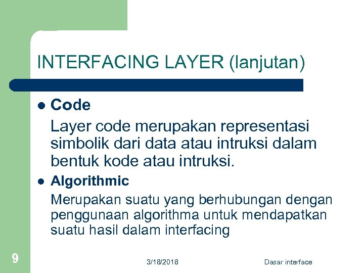 INTERFACING LAYER (lanjutan) l l 9 Code Layer code merupakan representasi simbolik dari data