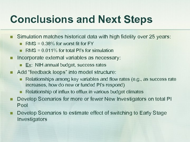 Conclusions and Next Steps n Simulation matches historical data with high fidelity over 25