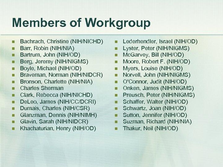Members of Workgroup n n n n Bachrach, Christine (NIH/NICHD) Barr, Robin (NIH/NIA) Bartrum,