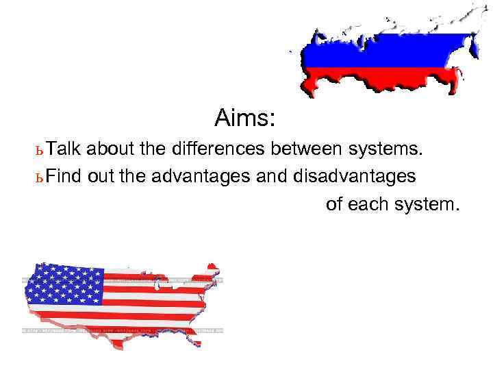 Aims: ь Talk about the differences between systems. ь Find out the advantages and