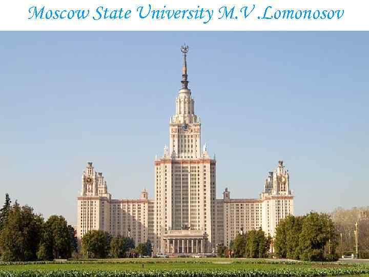 Moscow State University M. V. Lomonosov