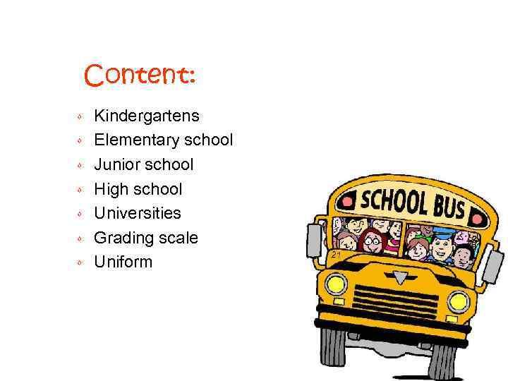 Content: ⋄ ⋄ ⋄ ⋄ Kindergartens Elementary school Junior school High school Universities Grading