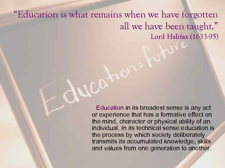 """""""Education is what remains when we have forgotten all we have been taught. """""""