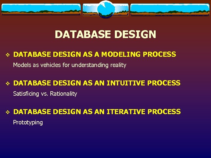 DATABASE DESIGN v DATABASE DESIGN AS A MODELING PROCESS Models as vehicles for understanding