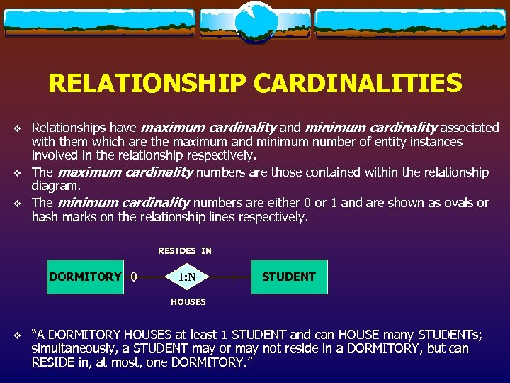 RELATIONSHIP CARDINALITIES v v v Relationships have maximum cardinality and minimum cardinality associated with