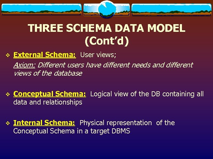 THREE SCHEMA DATA MODEL (Cont'd) v External Schema: User views; Axiom: Different users have