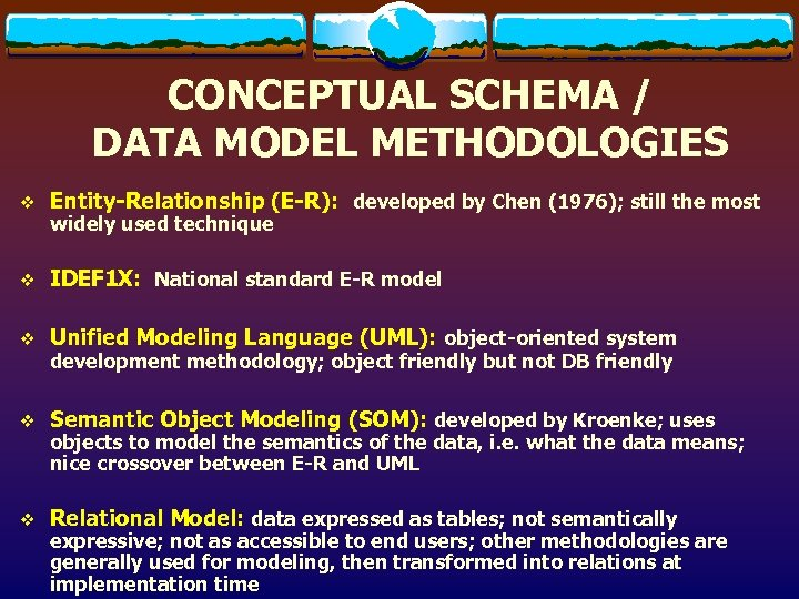 CONCEPTUAL SCHEMA / DATA MODEL METHODOLOGIES v Entity-Relationship (E-R): developed by Chen (1976); still