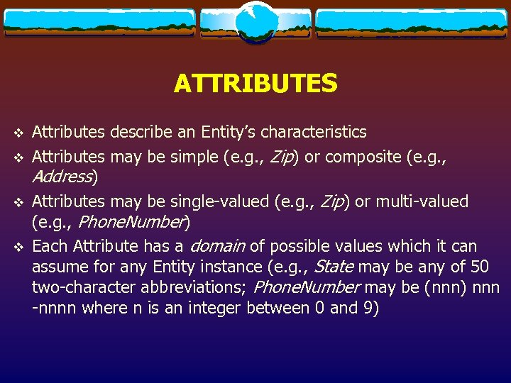 ATTRIBUTES v v Attributes describe an Entity's characteristics Attributes may be simple (e. g.