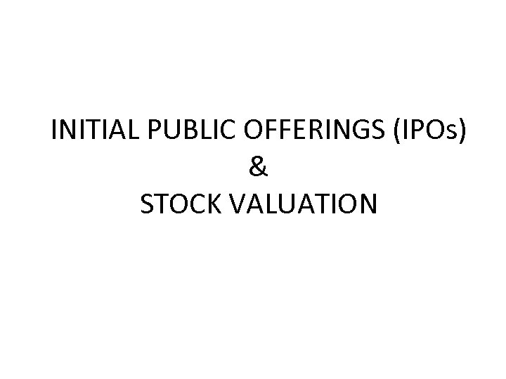INITIAL PUBLIC OFFERINGS (IPOs) & STOCK VALUATION