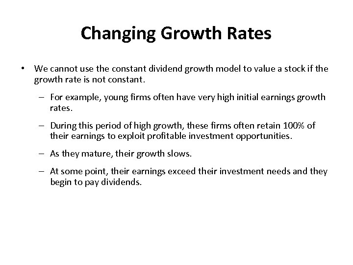 Changing Growth Rates • We cannot use the constant dividend growth model to value