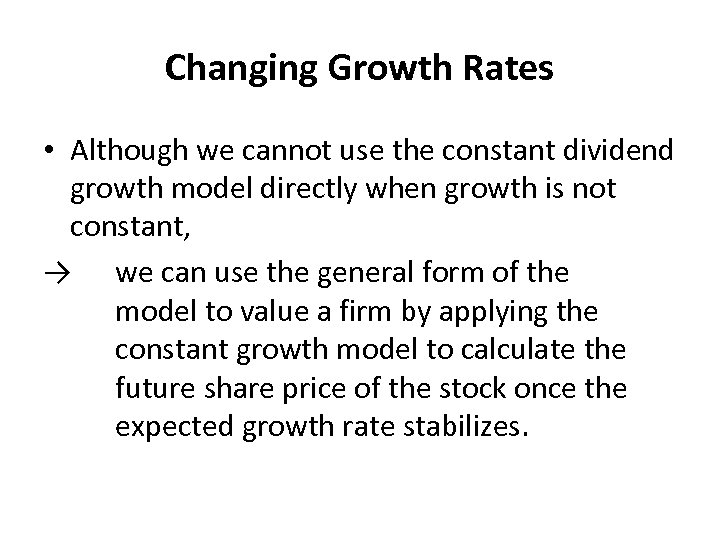Changing Growth Rates • Although we cannot use the constant dividend growth model directly