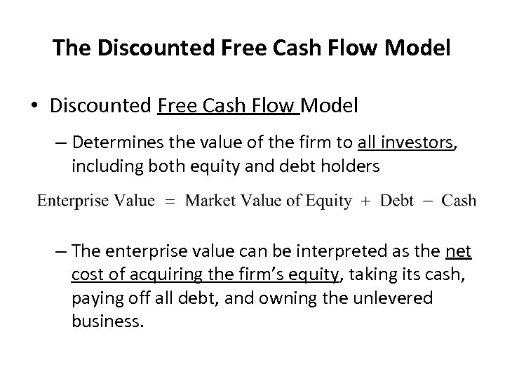 The Discounted Free Cash Flow Model • Discounted Free Cash Flow Model – Determines