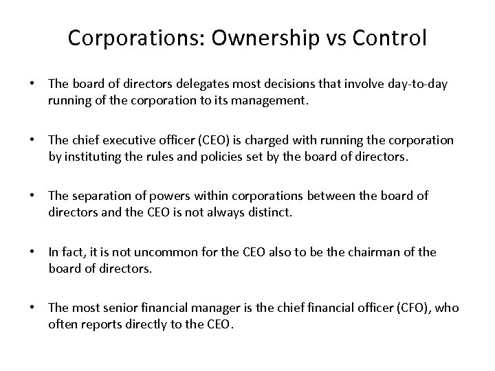 Corporations: Ownership vs Control • The board of directors delegates most decisions that involve