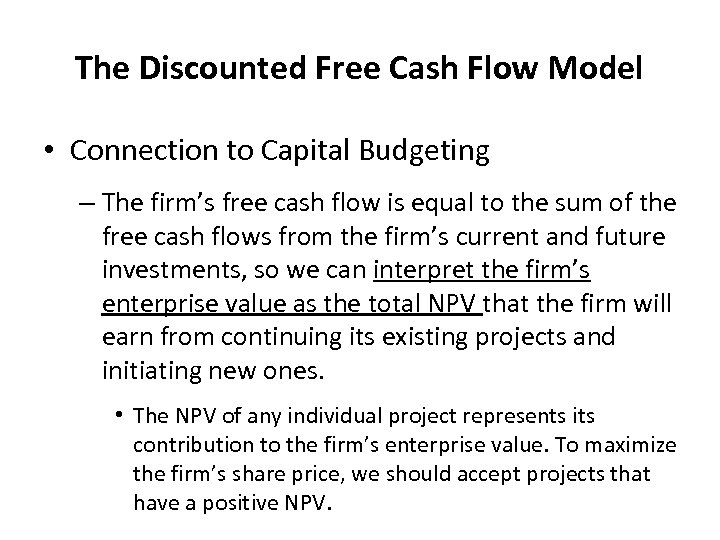 The Discounted Free Cash Flow Model • Connection to Capital Budgeting – The firm's