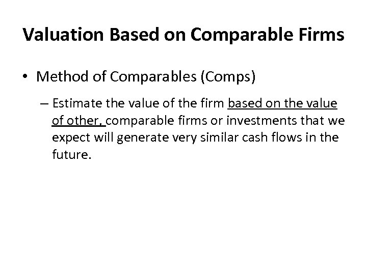 Valuation Based on Comparable Firms • Method of Comparables (Comps) – Estimate the value