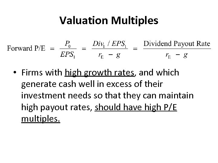 Valuation Multiples • Firms with high growth rates, and which generate cash well in
