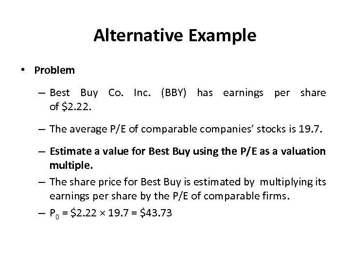 Alternative Example • Problem – Best Buy Co. Inc. (BBY) has earnings per share