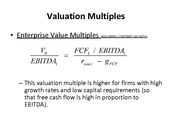 Valuation Multiples • Enterprise Value Multiples (ASSUMING CONSTANT GROWTH) – This valuation multiple is