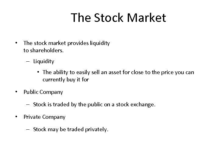 The Stock Market • The stock market provides liquidity to shareholders. – Liquidity •