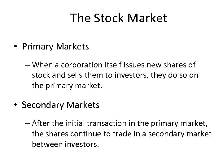 The Stock Market • Primary Markets – When a corporation itself issues new shares