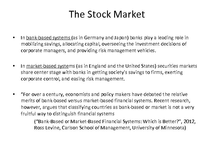 The Stock Market • In bank-based systems (as in Germany and Japan) banks play