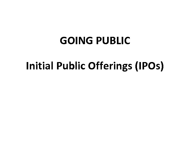 GOING PUBLIC Initial Public Offerings (IPOs)