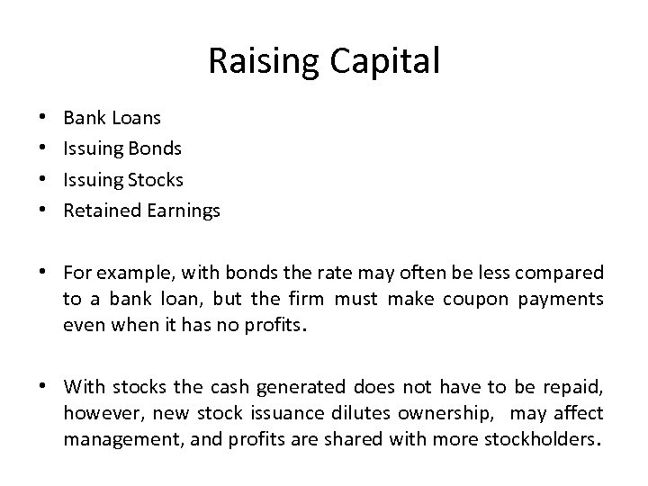 Raising Capital • • Bank Loans Issuing Bonds Issuing Stocks Retained Earnings • For
