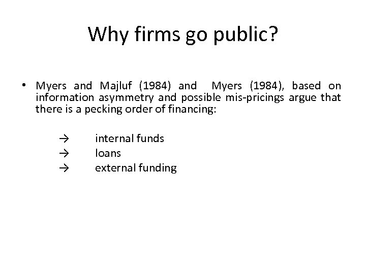 Why firms go public? • Myers and Majluf (1984) and Myers (1984), based on