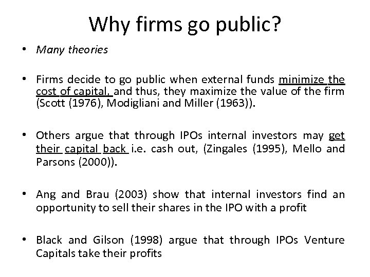 Why firms go public? • Many theories • Firms decide to go public when